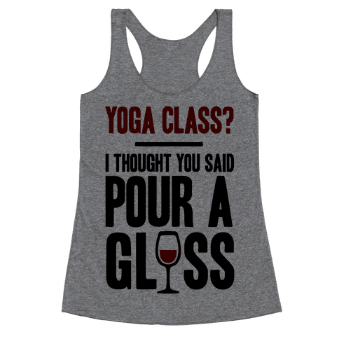Yoga Class I Thought You Said Pour A Glass Racerback Tank Top
