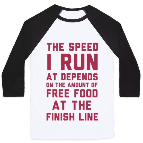 The Speed I Run At Depends On The Amount Of Free Food At The Finish Line Baseball Tee