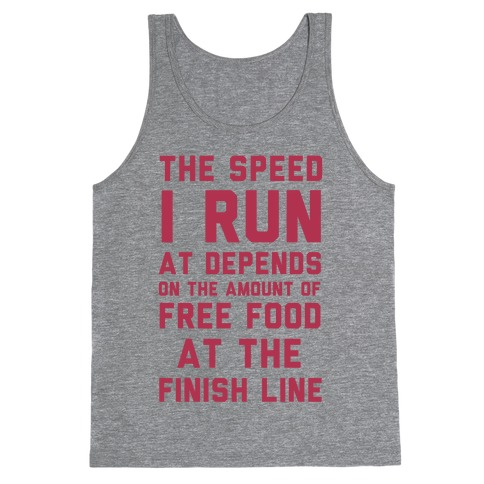 The Speed I Run At Depends On The Amount Of Free Food At The Finish Line Tank Top
