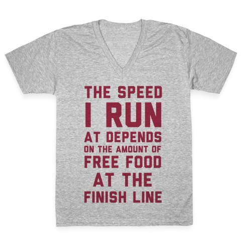 The Speed I Run At Depends On The Amount Of Free Food At The Finish Line V-Neck Tee Shirt