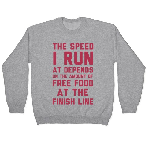 The Speed I Run At Depends On The Amount Of Free Food At The Finish Line Pullover