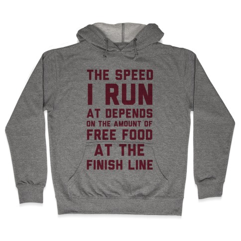 The Speed I Run At Depends On The Amount Of Free Food At The Finish Line Hooded Sweatshirt