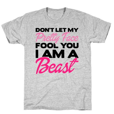 Don't Let My Pretty Face Fool You, I'm A Beast T-Shirt