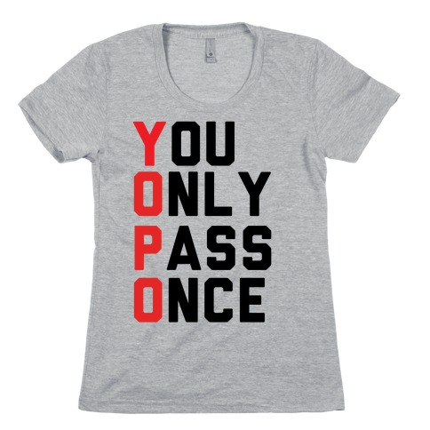 You Only Pass Once Womens T-Shirt