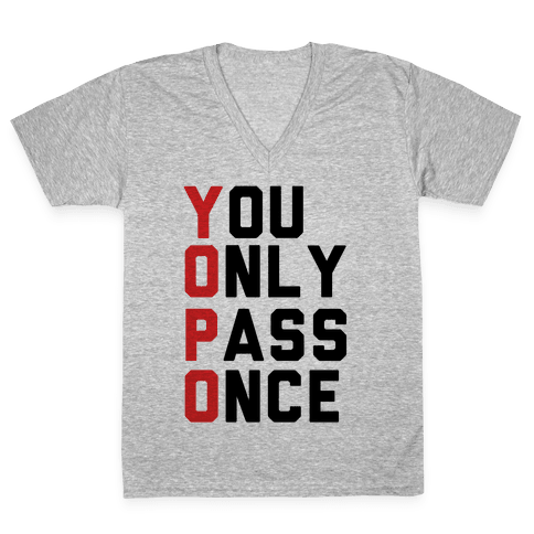 You Only Pass Once V-Neck Tee Shirt