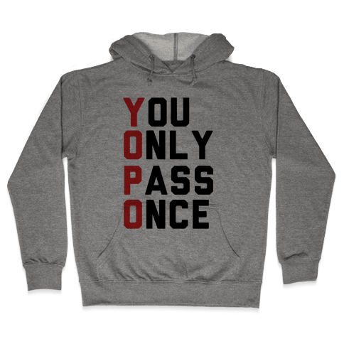 You Only Pass Once Hooded Sweatshirt