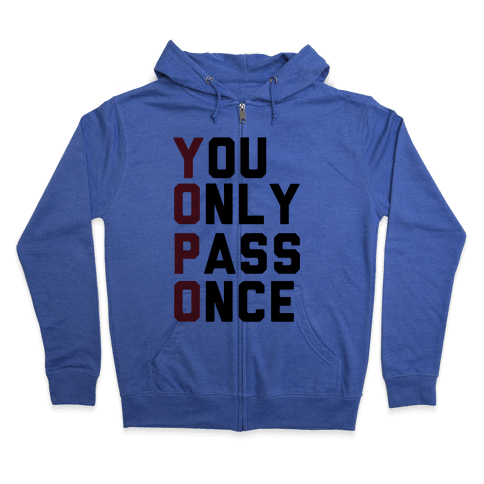You Only Pass Once Zip Hoodie