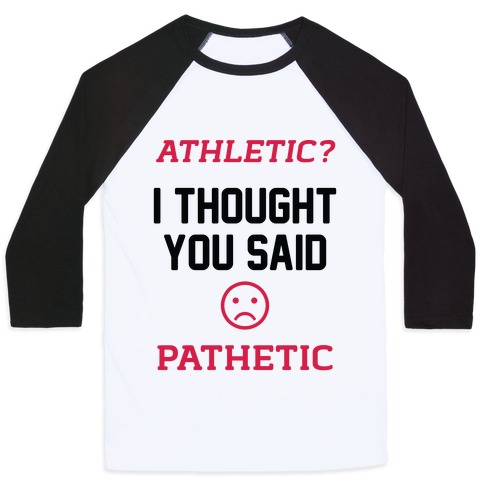 Athletic? I Thought You Said Pathetic Baseball Tee