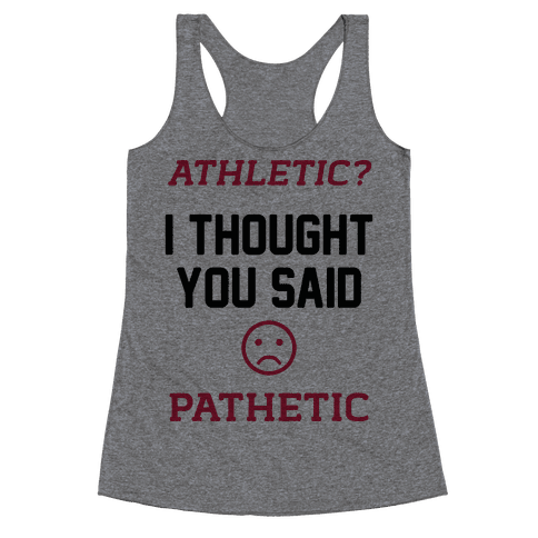 Athletic? I Thought You Said Pathetic Racerback Tank Top