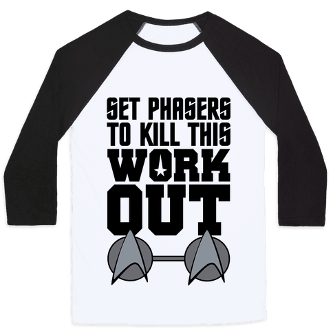 Set Phasers To Kill This Workout Baseball Tee