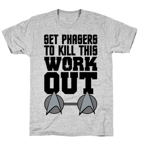 Set Phasers To Kill This Workout T-Shirt