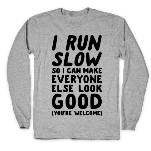 I Run Slow Long Sleeve T-Shirt