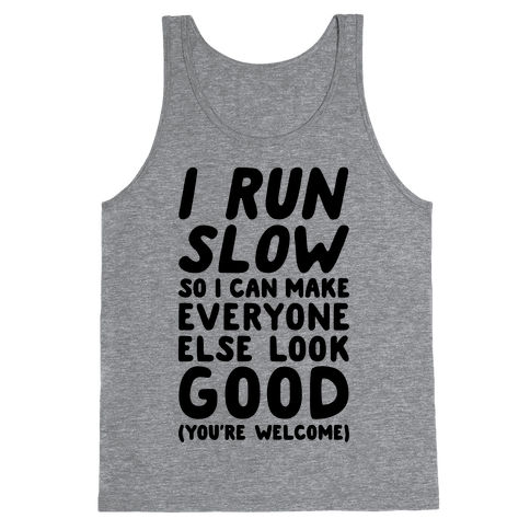 I Run Slow Tank Top