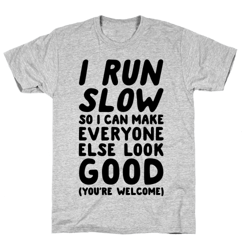 I Run Slow Mens/Unisex T-Shirt