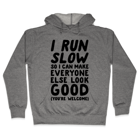 I Run Slow Hooded Sweatshirt