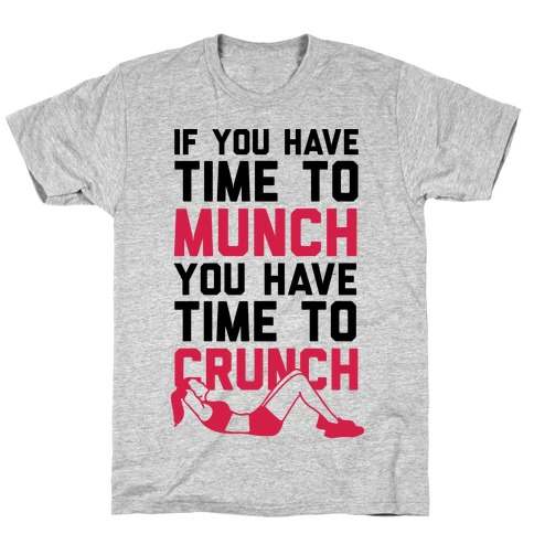 If You Have Time To Munch You Have Time TO Crunch Mens T-Shirt