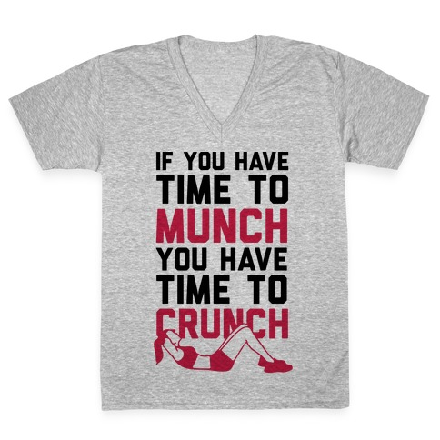 If You Have Time To Munch You Have Time TO Crunch V-Neck Tee Shirt