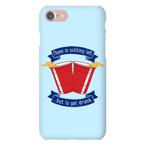 There Is Nothing Left But To Get Drunk Phone Case