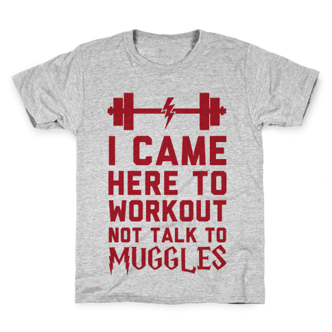 I Came Here To Workout Not Talk To Muggles Kids T-Shirt