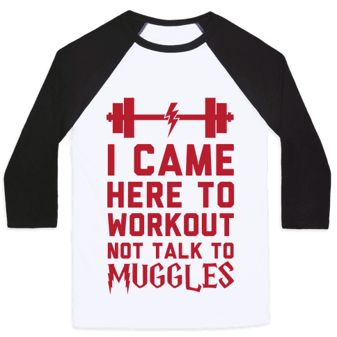 I Came Here To Workout Not Talk To Muggles Baseball Tee
