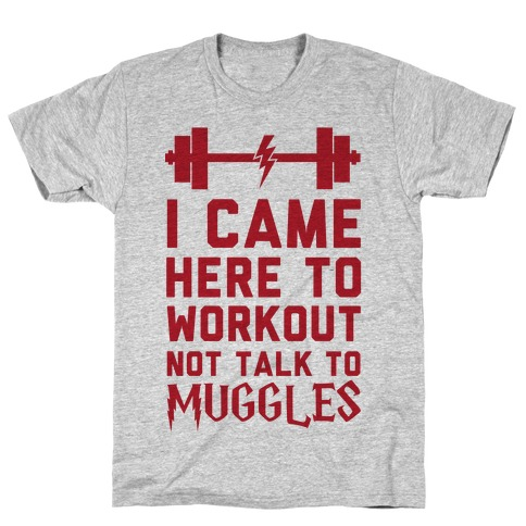I Came Here To Workout Not Talk To Muggles T-Shirt