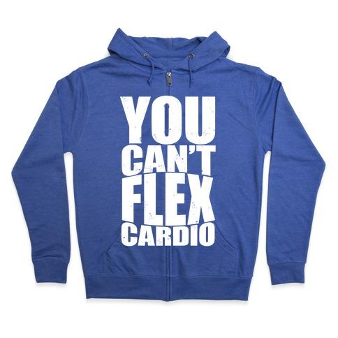 You Can't Flex Cardio Zip Hoodie