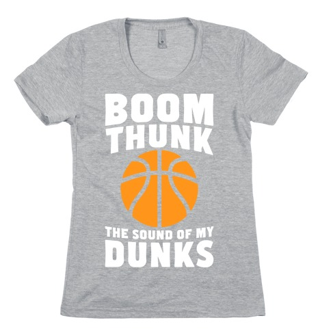 Boom, Thunk, The Sound Of My Dunks Womens T-Shirt