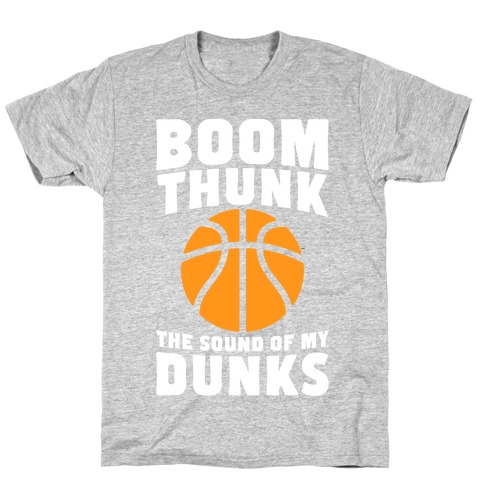 Boom, Thunk, The Sound Of My Dunks Mens T-Shirt