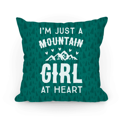 I'm Just A Mountain Girl At Heart Pillow