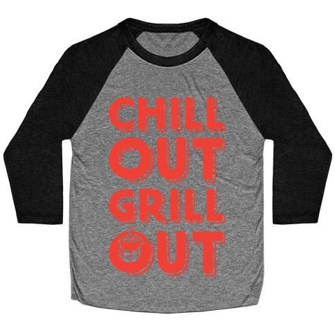 Chill Out Grill Out Baseball Tee
