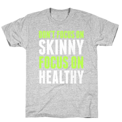 Don't Focus On Skinny, Focus On Healthy T-Shirt