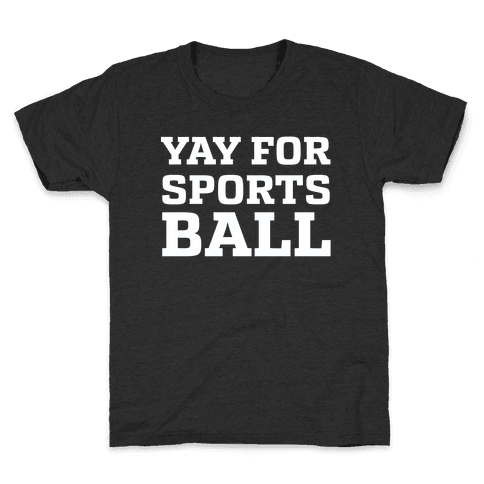Yay for Sportsball Kids T-Shirt