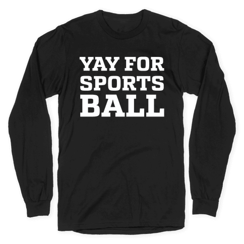 Yay for Sportsball Long Sleeve T-Shirt