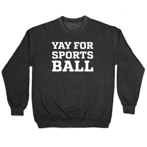 Yay for Sportsball Pullover