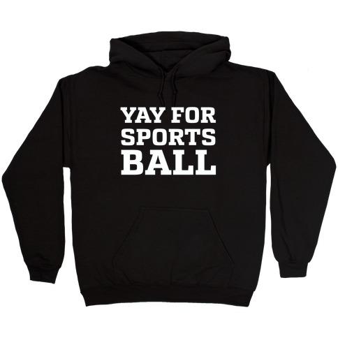 Yay for Sportsball Hooded Sweatshirt