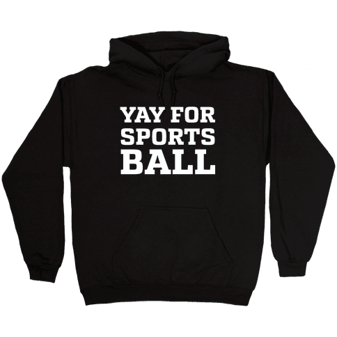 Yay for Sportsball Hooded Sweatshirt