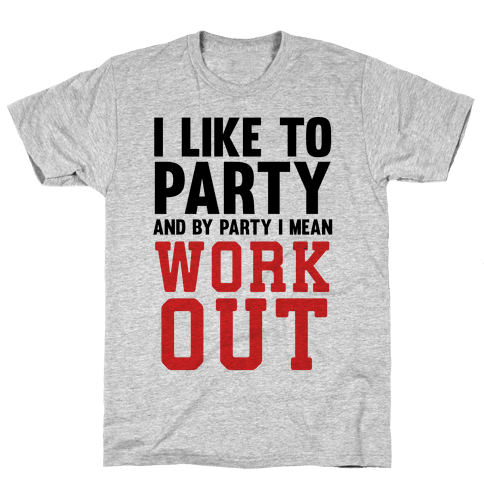 I Like To Party And By Party I Mean Work Out Mens T-Shirt