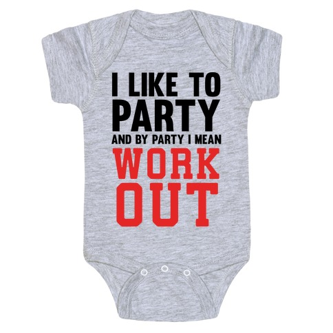 I Like To Party And By Party I Mean Work Out Baby Onesy
