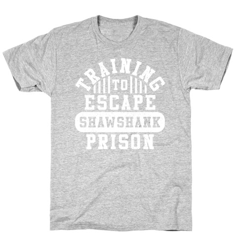 Training To Escape Shawshank Prison T-Shirt