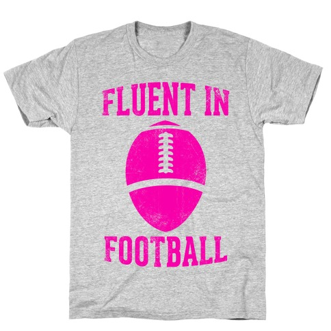 Fluent In Football T-Shirt