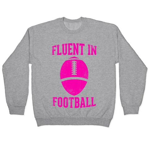 Fluent In Football Pullover