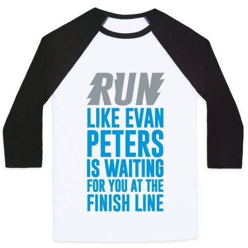 Run Like Evan Peters Is Waiting For You At The Finish Line Baseball Tee