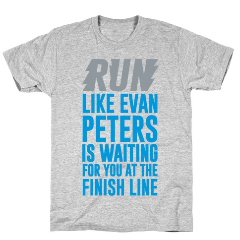 Run Like Evan Peters Is Waiting For You At The Finish Line T-Shirt