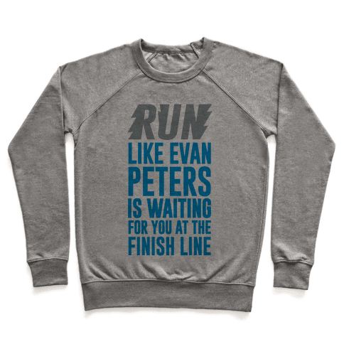 Run Like Evan Peters Is Waiting For You At The Finish Line Pullover