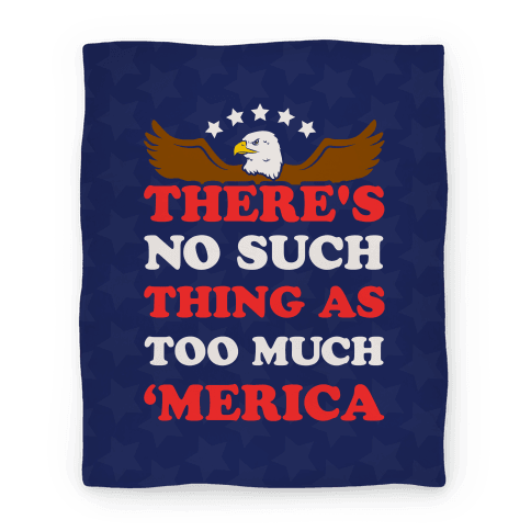 There's No Such Things As Too Much 'Merica (Blanket) Blanket