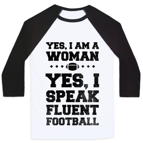 Yes, I Am A Woman, Yes, I Speak Fluent Football Baseball Tee