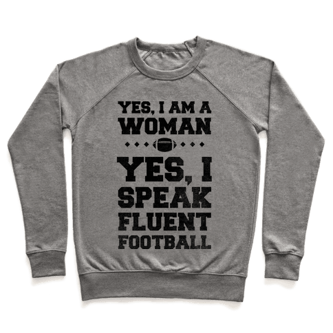 Yes, I Am A Woman, Yes, I Speak Fluent Football Pullover