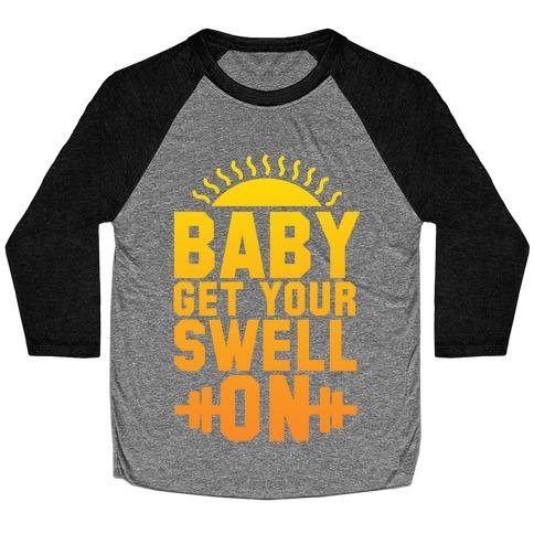 Baby Get Your Swell On Baseball Tee