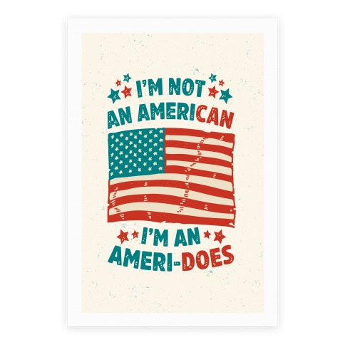I'm Not An American, I'm An Ameri-Does Poster