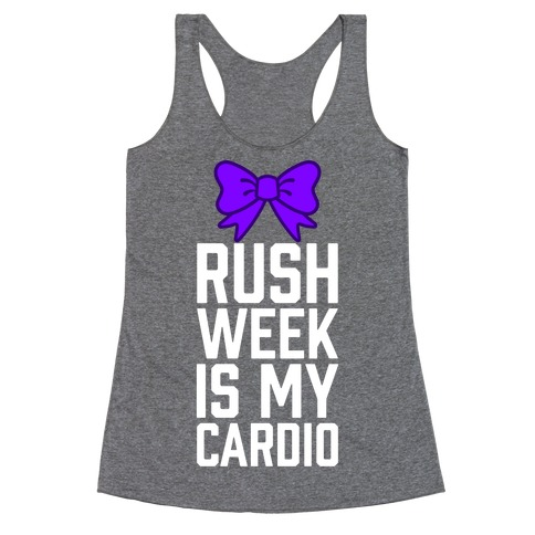 Rush Week Is My Cardio (Big) Racerback Tank Top